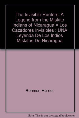 9780606053785: The Invisible Hunters/Los Cazadores Invisibles: A Legend from the Miskito Indians of Nicaragua (English and Spanish Edition)
