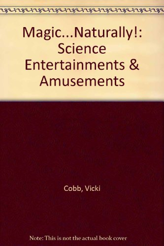 9780606054478: Magic ... Naturally!: Science Entertainments & Amusements