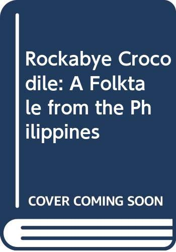 Rockabye Crocodile: A Folktale from the Philippines (9780606055697) by Jose Aruego