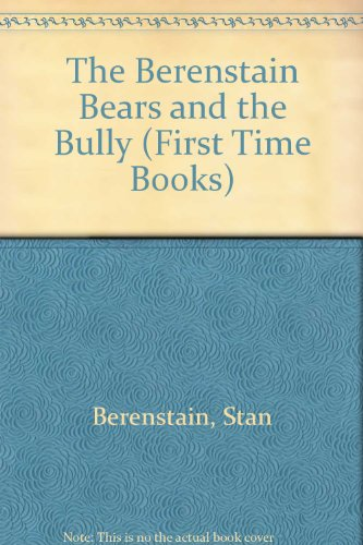 9780606057547: The Berenstain Bears and the Bully (First Time Books)