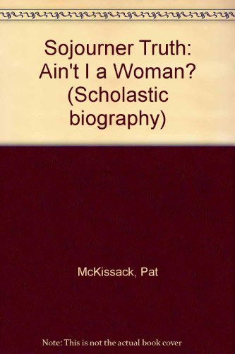 9780606060110: Sojourner Truth: Ain't I A Woman? (Scholastic biography)