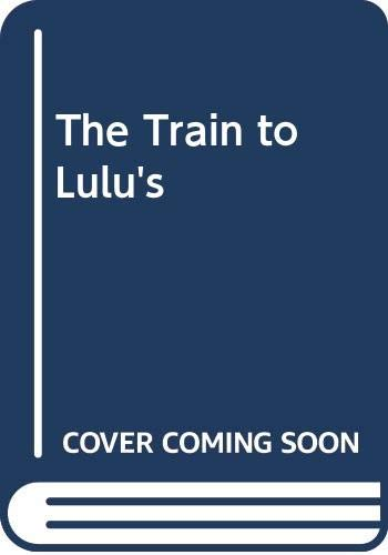 9780606060646: The Train to Lulu's