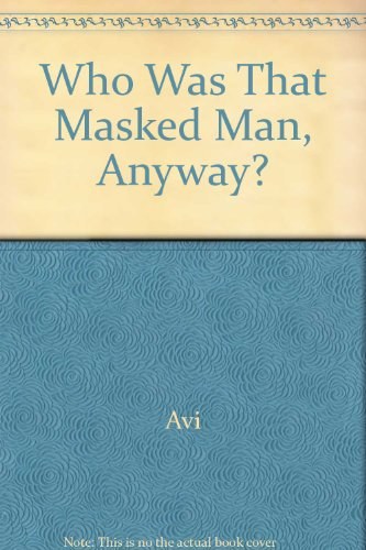 Who Was That Masked Man, Anyway? (0606060979) by Avi