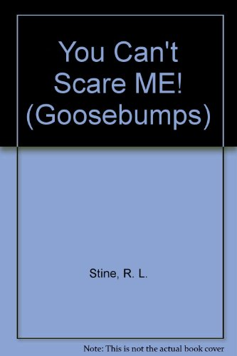 You Can't Scare Me! (Goosebumps): Stine, R. L.