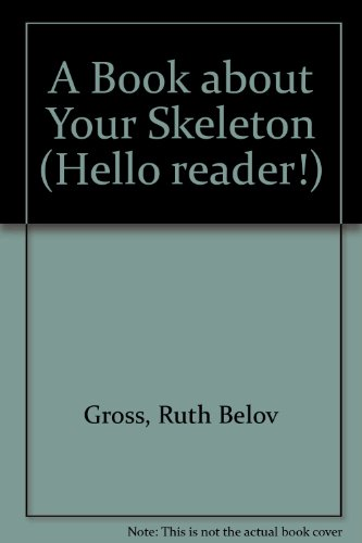 9780606062435: A Book About Your Skeleton (Hello Reader!)