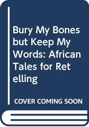9780606062589: Bury My Bones but Keep My Words: African Tales for Retelling