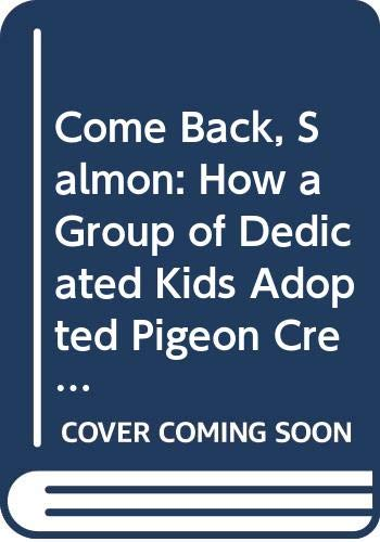 9780606062879: Come Back, Salmon: How a Group of Dedicated Kids Adopted Pigeon Creek and Brought It Back to Life