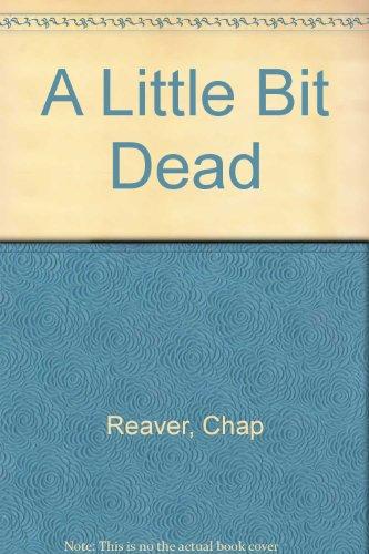 A Little Bit Dead: Reaver, Chap