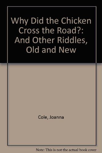 Why Did the Chicken Cross the Road?: And Other Riddles Old and New: Cole, Joanna