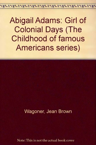 9780606071710: Abigail Adams: Girl of Colonial Days (The Childhood of Famous Americans Series)
