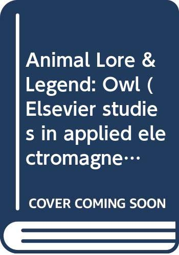 9780606071956: Animal Lore & Legend: Owl (Elsevier studies in applied electromagnetics in materials)