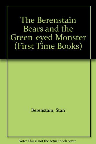 The Berenstain Bears and the Green-Eyed Monster: Stan Berenstain