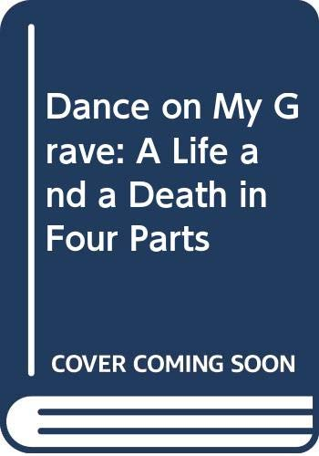 9780606074087: Dance on My Grave: A Life and a Death in Four Parts