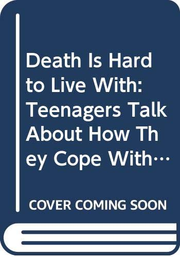 9780606074261: Death Is Hard to Live With: Teenagers Talk About How They Cope With Loss
