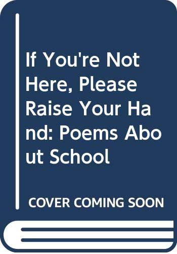 9780606076982: If You're Not Here, Please Raise Your Hand: Poems About School