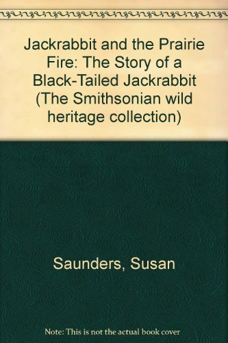 9780606077231: Jackrabbit and the Prairie Fire: The Story of a Black-Tailed Jackrabbit (The Smithsonian wild heritage collection)