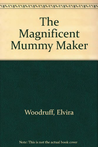 9780606078283: The Magnificent Mummy Maker