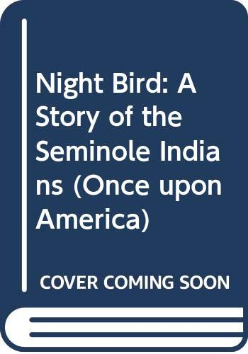 9780606079433: Night Bird: A Story of the Seminole Indians (Once upon America)
