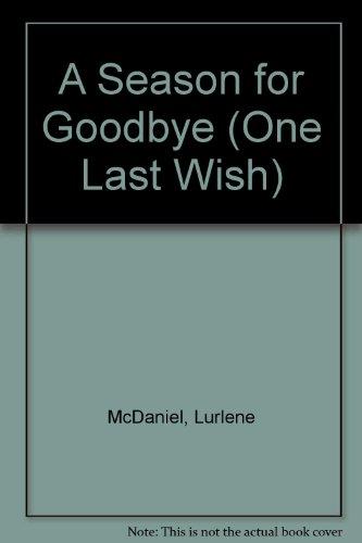 A Season for Goodbye (One Last Wish): Lurlene McDaniel