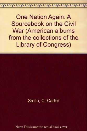 One Nation Again: A Sourcebook on the Civil War (American albums from the collections of the ...