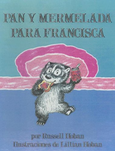 Pan Y Mermelada Para Francisca/Bread and Jam for Frances (Spanish Edition) (0606079890) by Russell Hoban