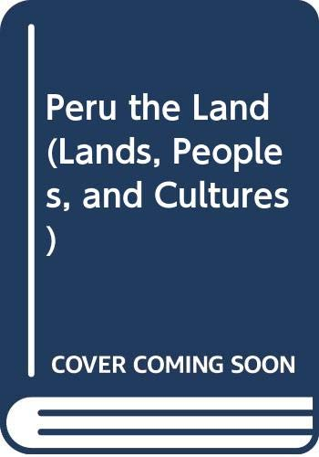 9780606080057: Peru the Land: The Land (Lands, Peoples, and Cultures)