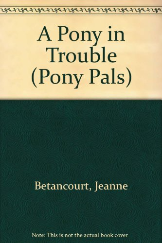 9780606080286: A Pony in Trouble (Pony Pals)