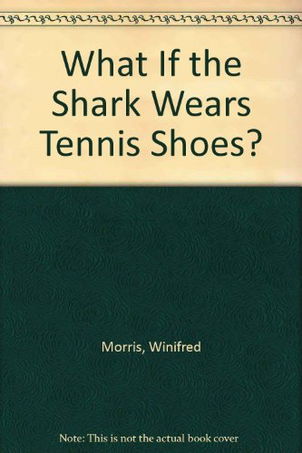 9780606083638: What If the Shark Wears Tennis Shoes?
