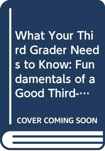 9780606083683: What Your Third Grader Needs to Know: Fundamentals of a Good Third-Grade Education (Core Knowledge)