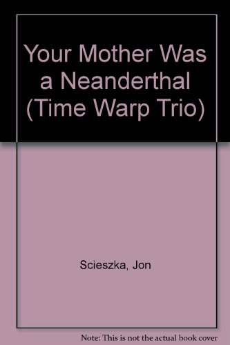 Your Mother Was a Neanderthal (Time Warp Trio) (0606084118) by Scieszka, Jon
