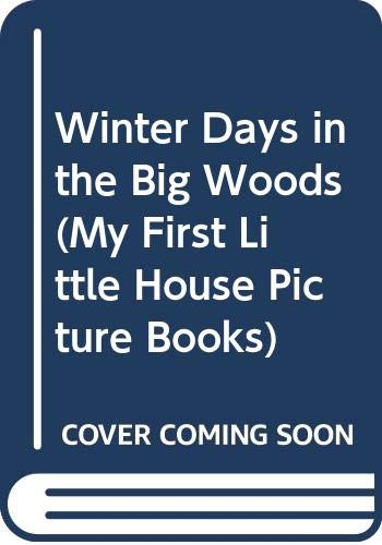 Winter Days in the Big Woods (My: Laura Ingalls Wilder