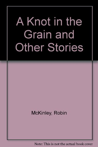 9780606084598: A Knot in the Grain and Other Stories