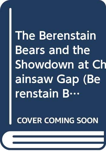 9780606084895: The Berenstain Bears and the Showdown at Chainsaw Gap (Berenstain Bears Big Chapter Books)