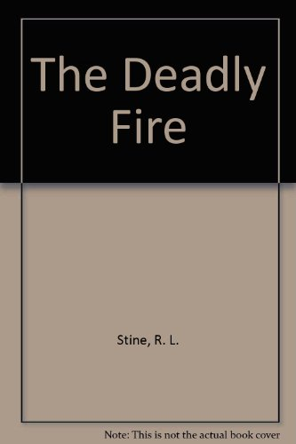The Deadly Fire (Fear Street: Cataluna Chronicles, No. 3): Stine, R. L.