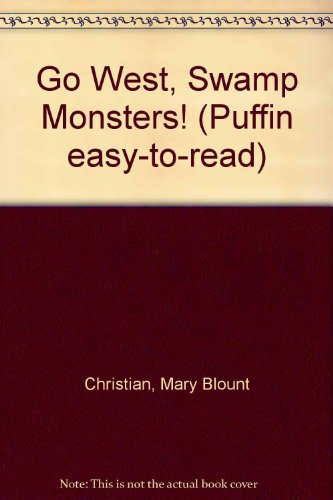 Go West, Swamp Monsters! (Puffin Easy-to-Read, Level 3): Christian, Mary Blount