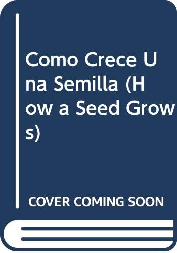 9780606087179: Como Crece Una Semilla (How a Seed Grows) (Spanish and English Edition)