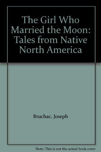 9780606087513: The Girl Who Married the Moon: Tales from Native North America