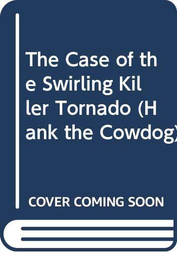9780606087681: The Case of the Swirling Killer Tornado (Hank the Cowdog)