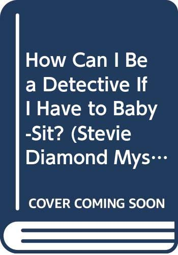 9780606088817: How Can I Be a Detective If I Have to Baby-Sit? (Stevie Diamond Mysteries)