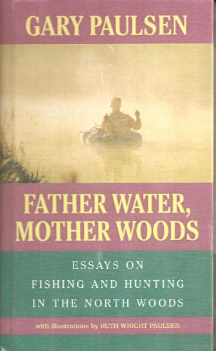 9780606092630: Father Water, Mother Woods: Essays on Fishing and Hunting in the North Woods