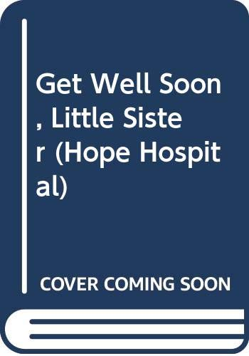 9780606093149: Get Well Soon, Little Sister (Hope Hospital)