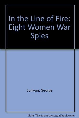 9780606094641: In the Line of Fire: Eight Women War Spies