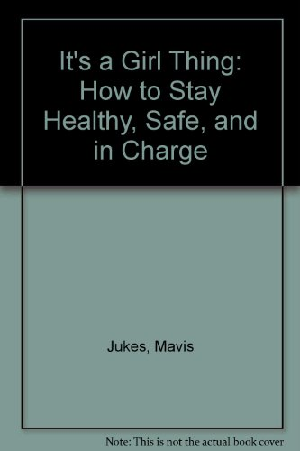 9780606094795: It's a Girl Thing: How to Stay Healthy, Safe, and in Charge