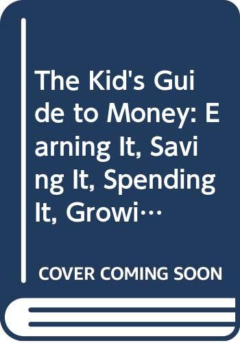 9780606095129: The Kid's Guide to Money: Earning It, Saving It, Spending It, Growing It, Sharing It
