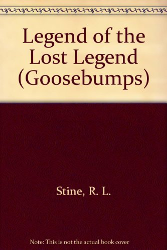 9780606095372: Legend of the Lost Legend (Goosebumps)