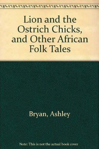 Lion and the Ostrich Chicks: And Other: Ashley Bryan