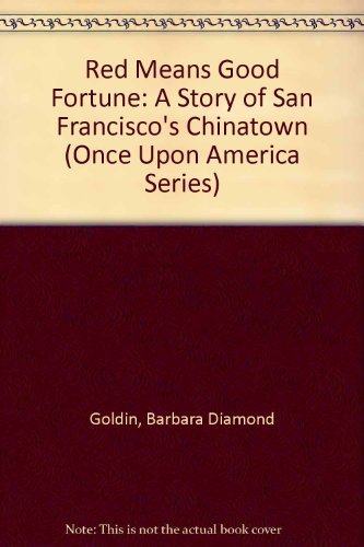 9780606097833: Red Means Good Fortune: A Story of San Francisco's Chinatown (Once upon America Series)