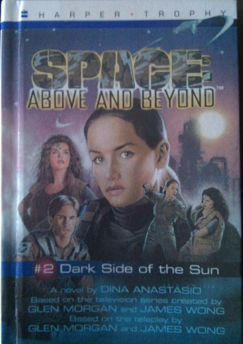 Dark Side of the Sun (Space: Above and Beyond - Harper Trophy Series, Book 2) (0606098801) by Anastasio, Dina