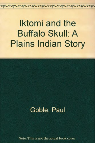 Iktomi and the Buffalo Skull: A Plains Indian Story: Goble, Paul