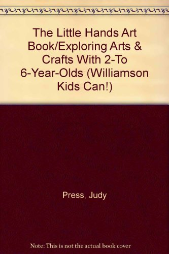 9780606102520: The Little Hands Art Book/Exploring Arts & Crafts With 2-To 6-Year-Olds (Williamson Kids Can!)